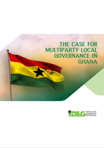 IDEG Advocacy paper The case for Multiparty Local Governance in Ghana